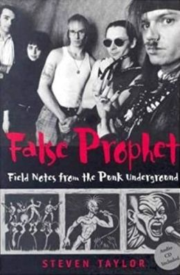 False Prophet: Field Notes from the Punk Underground