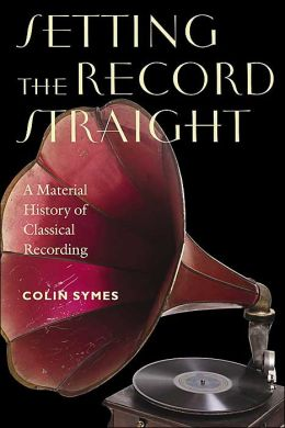 Setting the Record Straight: A Material History of Classical Recording