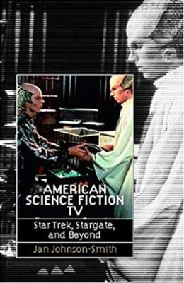 American Science Fiction TV: Star Trek, Stargate, and Beyond