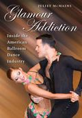 Glamour Addiction: Inside the American Ballroom Dance Industry