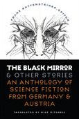 The Black Mirror and Other Stories: An Anthology of Science Fiction from Germany and Austria