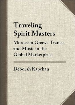 Traveling Spirit Masters: Moroccan Gnawa Trance and Music in the Global Marketplace