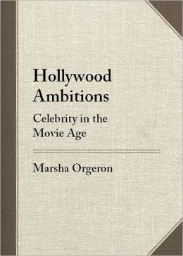 Hollywood Ambitions: Celebrity in the Movie Age