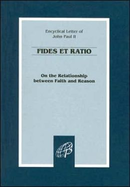 On the Relationship between Faith and Reason (Fides Et Ratio)