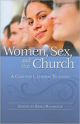 Women, Sex and the Church: A Case for Catholic Teaching