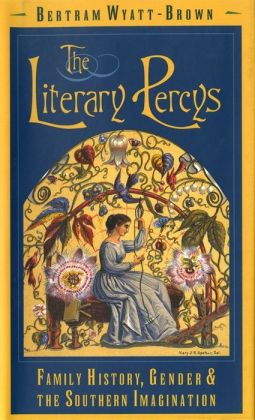 The Literary Percys: Family History, Gender, and the Southern Imagination