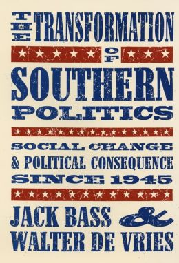 The Transformation of Southern Politics: Social Change and Political Consequence since 1945