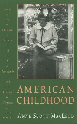 American Childhood: Essays on Children's Literature of the Nineteenth and Twentieth Centuries