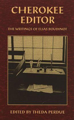 Cherokee Editor: The Writings of Elias Boudinot