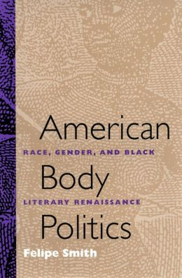 American Body Politics: Race, Gender, and Black Literary Renaissance