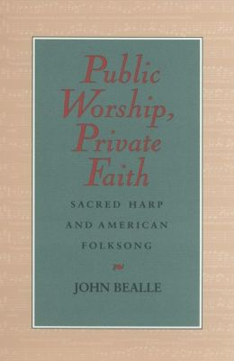 Public Worship, Private Faith: Sacred Harp and American Folksong