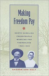 Making Freedom Pay: North Carolina Freedpeople Working for Themselves, 1865-1900