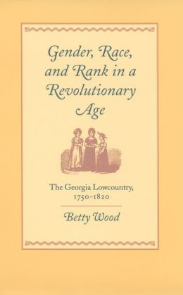 Gender, Race, and Rank in a Revolutionary Age: The Georgia Lowcountry, 1750-1820