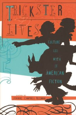 Trickster Lives: Culture and Myth in American Fiction