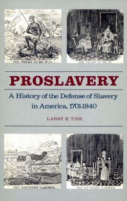 Proslavery: A History of the Defense of Slavery in America, 1701-1840