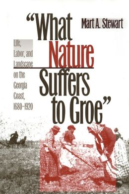 What Nature Suffers to Groe: Life, Labor, and Landscape on the Georgia Coast, 1680-1920