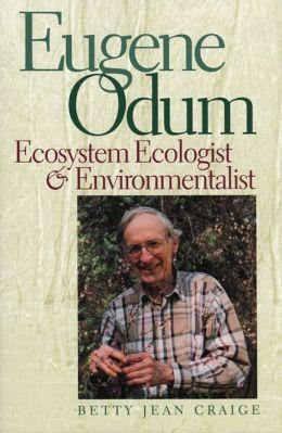 Eugene Odum: Ecosystem Ecologist and Environmentalist