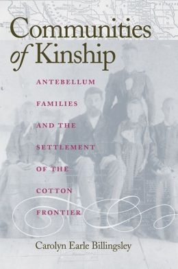 Communities of Kinship: Antebellum Families and the Settlement of the Cotton Frontier