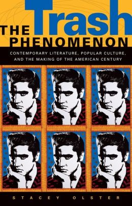 The Trash Phenomenon: Contemporary Literature, Popular Culture, and the Making of the American Century