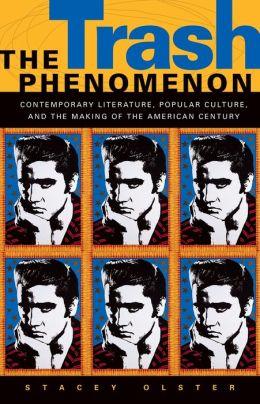 The Trash Phenomenon: Contemporary Literature, Popular Culture, and the Making of the American Century