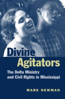 Divine Agitators: The Delta Ministry and Civil Rights in Mississippi