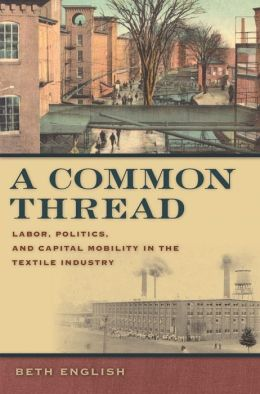 A Common Thread: Labor, Politics, and Capital Mobility in the Textile Industry