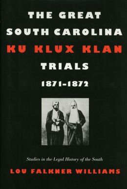 The Great South Carolina Ku Klux Klan Trials, 1871-1872