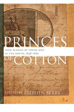 Princes of Cotton: Four Diaries of Young Men in the South, 1848-1860