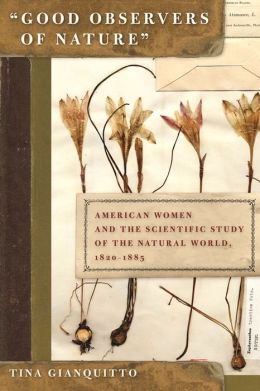 Good Observers of Nature: American Women and the Scientific Study of the Natural World, 1820-1885