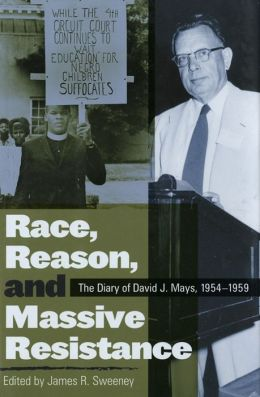 Race, Reason, and Massive Resistance: The Diary of David J. Mays, 1954-1959