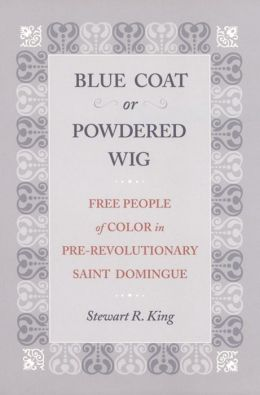 Blue Coat or Powdered Wig: Free People of Color in Pre-Revolutionary Saint Domingue