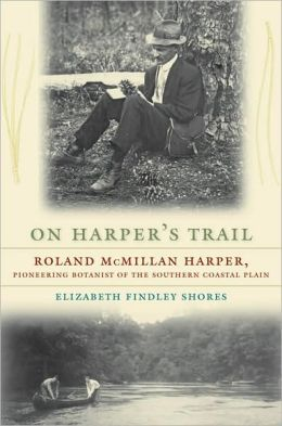 On Harper's Trail: Roland McMillan Harper, Pioneering Botanist of the Southern Coastal Plain