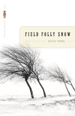 Field Folly Snow: Poems