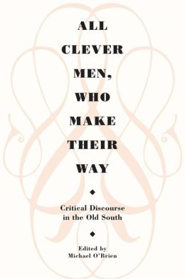 All Clever Men, Who Make Their Way: Critical Discourse in the Old South