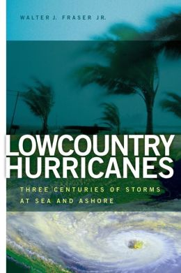 Lowcountry Hurricanes: Three Centuries of Storms at Sea and Ashore