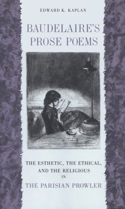 Baudelaire's Prose Poems: The Esthetic, the Ethical, and the Religious in
