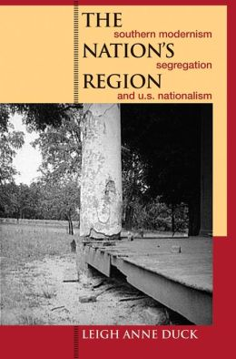 The Nation's Region: Southern Modernism, Segregation, and U.S. Nationalism