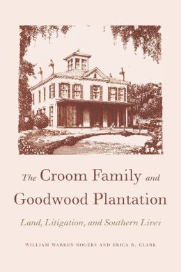 The Croom Family and Goodwood Plantation: Land, Litigation, and Southern Lives