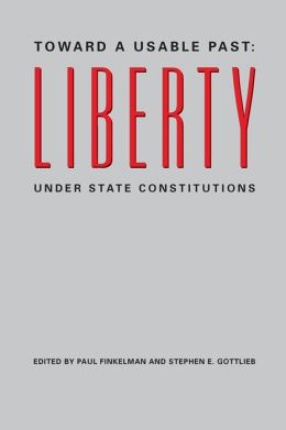 Toward a Usable Past: Liberty Under State Constitutions
