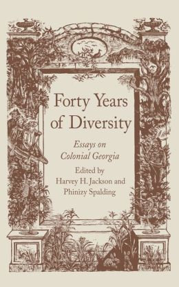 Forty Years of Diversity: Essays on Colonial Georgia
