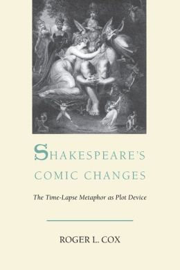 Shakespeare's Comic Changes: The Time-Lapse Metaphor As Plot Device