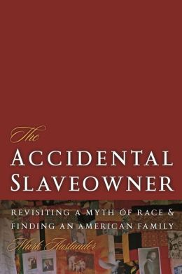 The Accidental Slaveowner: Revisiting a Myth of Race and Finding an American Family