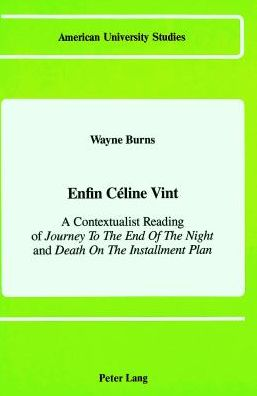 Enfin Celine Vint: A Contextualist Reading of Journey to the End of the Night and Death on the Installment Plan