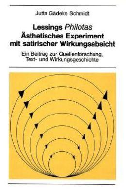 Lessings Philotas: Aesthetisches Experiment mit satirischer Wirkungsabsicht. Ein Beitrag zur Quellenforschung, Text-und Wirkungsgeschichte