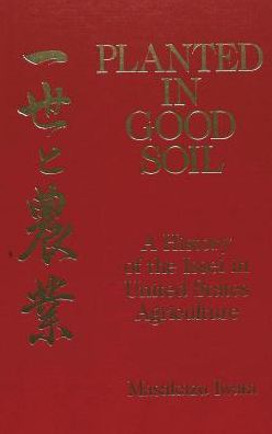Planted in Good Soil: A History of the ISSEI in United States Agriculture I