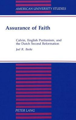 Assurance of Faith: Calvin, English Puritanism, and the Dutch Second Reformation