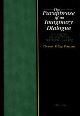 The Paraphase of an Imaginary Dialogue: The Poetics and Poetry of Pier Pasolini