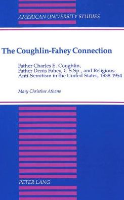 Coughlin-Fahey Connection: Father Denis Fahey, C. S. SP., and Religious Anti-Semiticism in the United States, 1938-1954