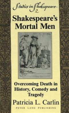 Shakespeare's Mortal Men: Overcoming Death in History, Comedy, and Tragedy