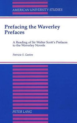 Prefacing the Waverley Prefaces: A Reading of Sir Walter Scott's Prefaces to the Waverley Novels